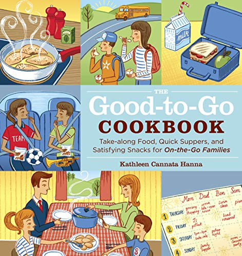 9781603420761: The Good-to-Go Cookbook: Take-along Food, Quick Suppers, and Satisfying Snacks for On-The-Go Families