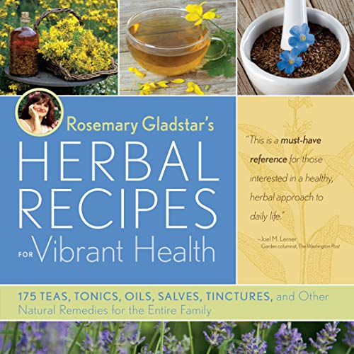 Rosemary Gladstar's Herbal Recipes for Vibrant Health: 175 Teas, Tonics, Oils, Salves, Tinctures, and Other Natural Remedies for the Entire Family (1603420789) by Rosemary Gladstar