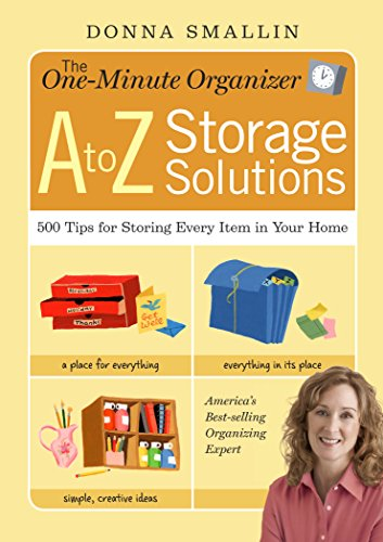 9781603420846: The One-Minute Organizer A to Z Storage Solutions: 500 Tips for Storing Every Item in Your Home