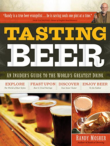 Tasting Beer: An Insider's Guide to the World's Greatest Drink (1603420894) by Randy Mosher