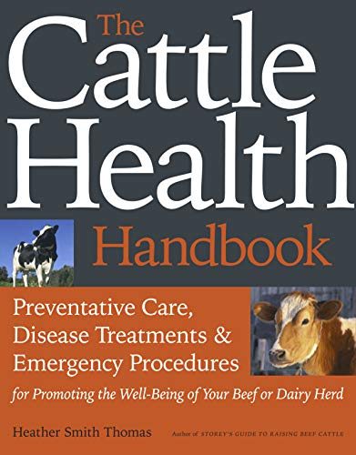 The Cattle Health Handbook: Preventive Care, Disease Treatments & Emergency Procedures for ...