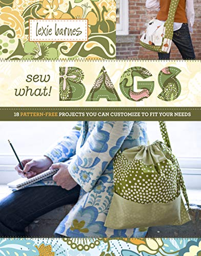 9781603420921: Sew What! Bags: 18 Pattern-Free Projects You Can Customize to Fit Your Needs