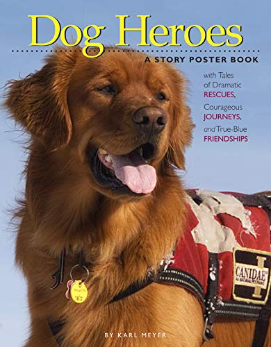 Dog Heroes: A Story Poster Book with Tales of Dramatic Rescues, Courageous Journeys, and True-Blue ...