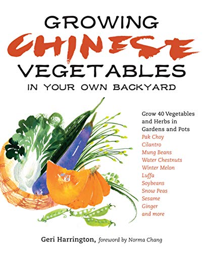 Growing Chinese Vegetables in Your Own Backyard: A Complete Planting Guide for 40 Vegetables and ...