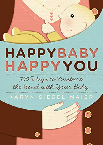 9781603421416: Happy Baby, Happy You: 500 Ways to Nurture the Bond with Your Baby