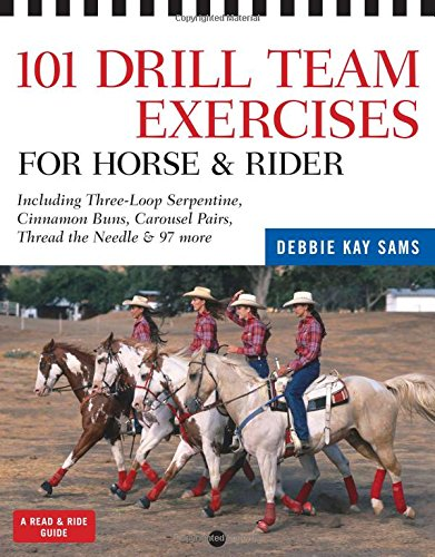 9781603421430: 101 Drill Team Exercises for Horse & Rider: Including 3-Loop Surpentine, Cinnamon Swirl, Carousel Pairs, Thread the Needle, & 97 more (Read & Ride)