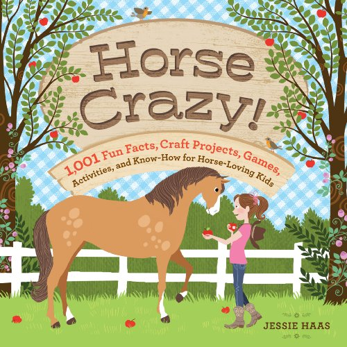 Horse Crazy!: 1,001 Fun Facts, Craft Projects, Games, Activities, and Know-How for Horse-Loving ...