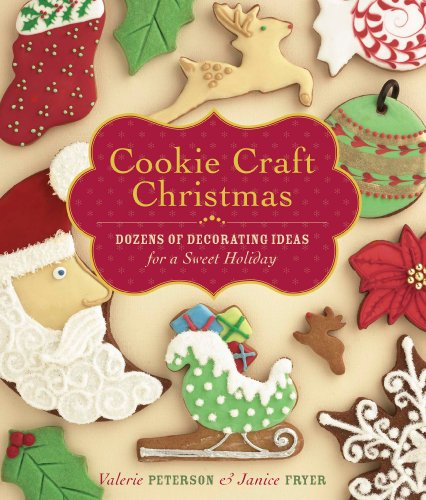 Cookie Craft Christmas: Dozens of Decorating Ideas for a Sweet Holiday: Peterson, Valerie; Fryer, ...