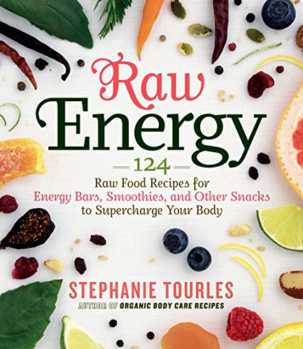 9781603424677: Raw Energy: 124 Raw Food Recipes for Energy Bars, Smoothies, and Other Snacks to Supercharge Your Body