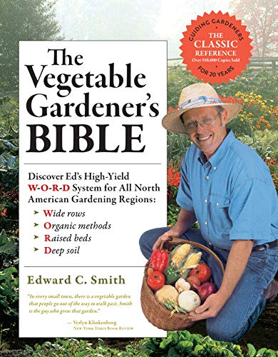 9781603424769: The Vegetable Gardener's Bible, 2nd Edition: Discover Ed's High-Yield W-O-R-D System for All North American Gardening Regions: Wide Rows, Organic Methods, Raised Beds, Deep Soil