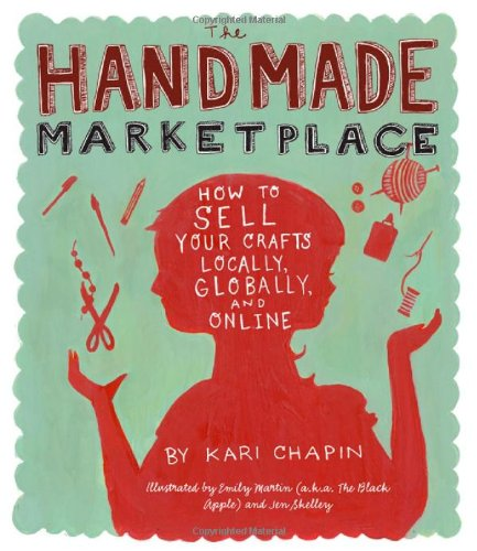 9781603424776: The Handmade Marketplace: How to Sell Your Crafts Locally, Globally, and On-Line