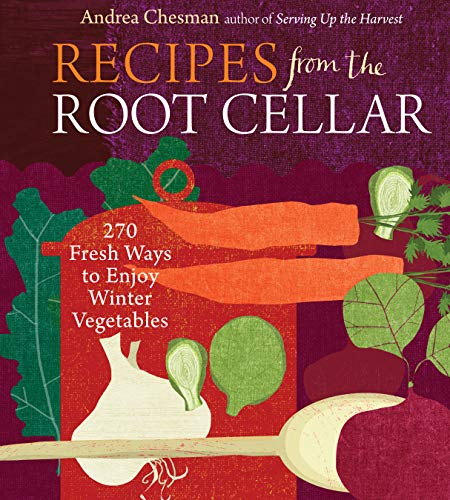 Recipes from the Root Cellar 270 Fresh Ways to Enjoy Winter Vegetables
