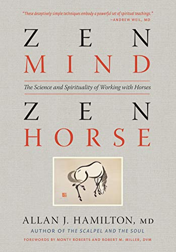 Zen Mind, Zen Horse: The Science and Spirituality of Working with Horses: Hamilton M.D., Allan J.