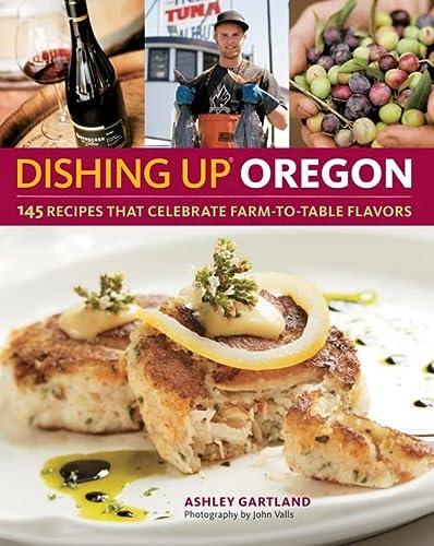 DISHING UP OREGON : 145 Recipes Celebrating: Gartland, Ashley