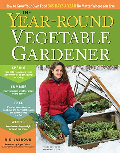 9781603425681: The Year-Round Vegetable Gardener: How to Grow Your Own Food 365 Days a Year, No Matter Where You Live