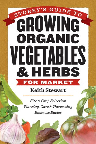 9781603425711: Storey's Guide to Growing Organic Vegetables & Herbs for Market: Site & Crop Selection * Planting, Care & Harvesting * Business Basics