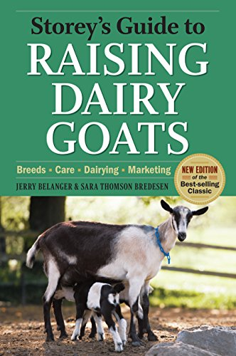 Storey's Guide to Raising Dairy Goats, 4th Edition: Breeds, Care, Dairying, Marketing: ...