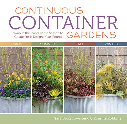 9781603427029: Continuous Container Gardens: Swap in the Plants of the Season to Create Fresh Designs Year-Round