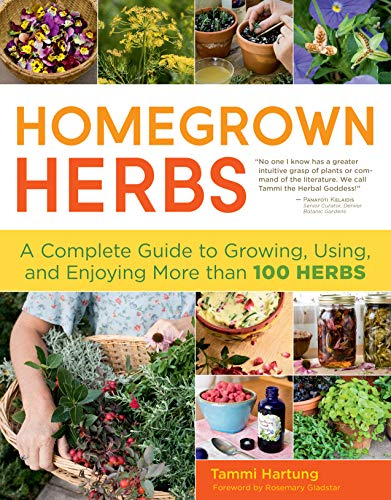 Homegrown Herbs: Gardening Techniques, Recipes, and Remedies for Growing and Using 101 Herbs: ...