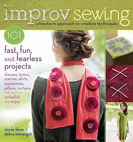 9781603427401: Improv Sewing: 101 Fast, Fun and Fearless Projects