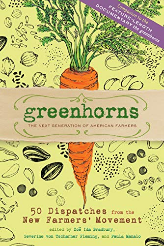 9781603427722: Greenhorns: The Next Generation of American Farmers 50 Dispatches from the New Farmers' Movement