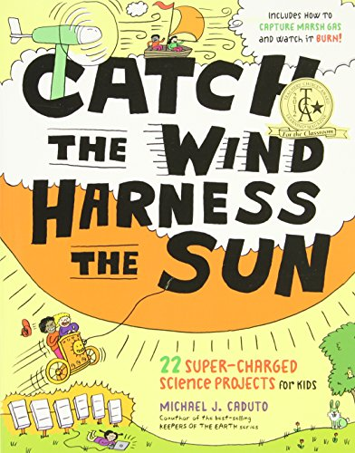 9781603427944: Catch the Wind, Harness the Sun: 22 Super-Charged Projects for Kids