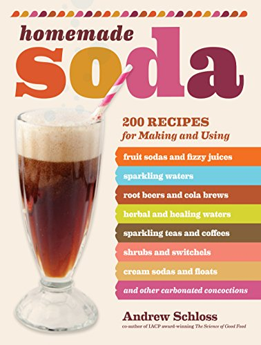 Homemade Soda: 200 Recipes for Making & Using Fruit Sodas & Fizzy Juices, Sparkling Waters,...