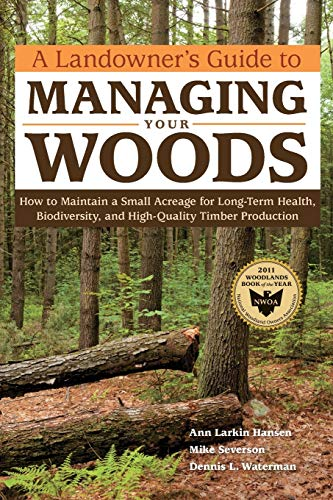 9781603428002: A Landowner's Guide to Managing Your Woods: How to Maintain a Small Acreage for Long-Term Health, Biodiversity, and High-Quality Timber Production