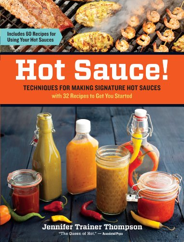 9781603428163: Hot Sauce!: Techniques for Making Signature Hot Sauces, with 32 Recipes to Get You Started; Includes 60 Recipes for Using Your Hot Sauces