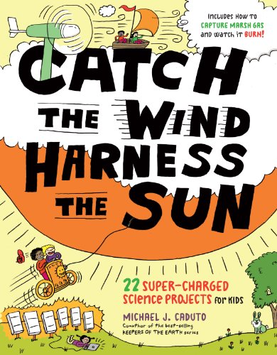 9781603429719: Catch the Wind, Harness the Sun: 22 Super-Charged Projects for Kids