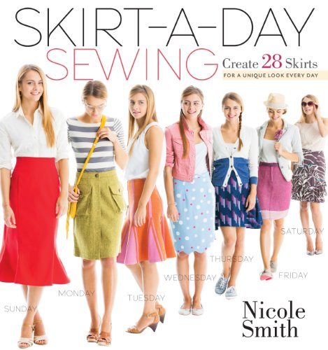 Skirt-a-Day Sewing: Create 28 Skirts for a Unique Look Every Day 9781603429740 Design and sew your own fabulously stylish skirts. In this fun guide, Nicole Smith shows you how to draft a pattern for a custom fit and