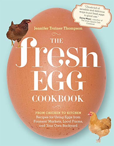 9781603429788: The Fresh Egg Cookbook: From Chicken to Kitchen, Recipes for Using Eggs from Farmers' Markets, Local Farms, and Your Own Backyard