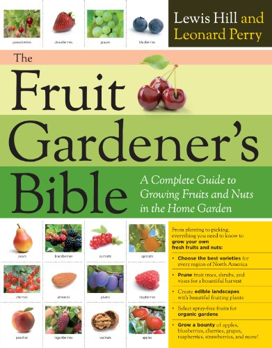 The Fruit Gardener's Bible: A Complete Guide to Growing Fruits and Nuts in the Home Garden: ...