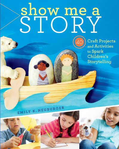 9781603429887: Show Me a Story: 40 Craft Projects and Activities to Spark Children's Storytelling