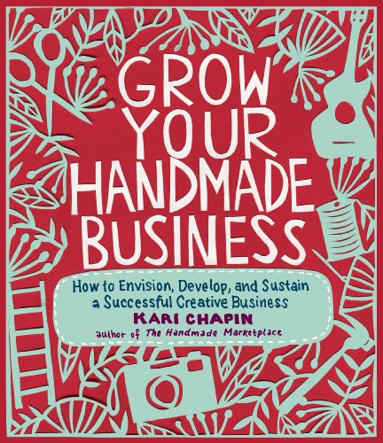 9781603429894: Grow Your Handmade Business: How to Envision, Develop, and Sustain a Successful Creative Business