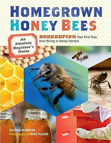 Homegrown Honey Bees: An Absolute Beginner's Guide: Morrison, Alethea