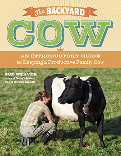 9781603429979: The Backyard Cow: An Introductory Guide to Keeping a Productive Family Cow