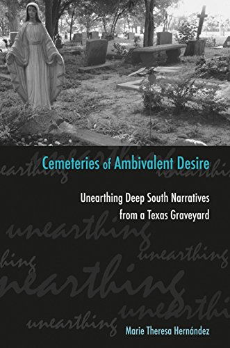 9781603440264: Cemeteries of Ambivalent Desire: Unearthing Deep South Narratives from a Texas Graveyard (University of Houston Series in Mexican American Studies, Sponsored by the Cente)