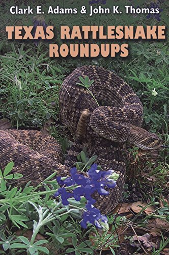 Texas Rattlesnake Roundups: Adams, Clark E.