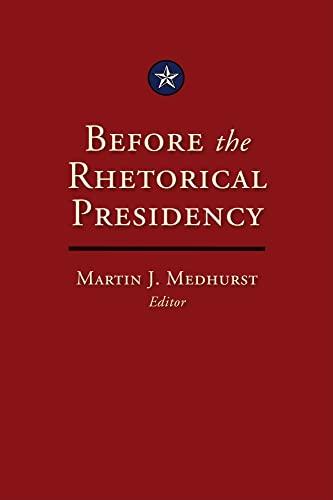 9781603440714: Before the Rhetorical Presidency (Presidential Rhetoric and Political Communication)