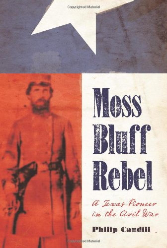 Moss Bluff Rebel: A Texas Pioneer in the Civil War (Sam Rayburn Series on Rural Life, sponsored by ...