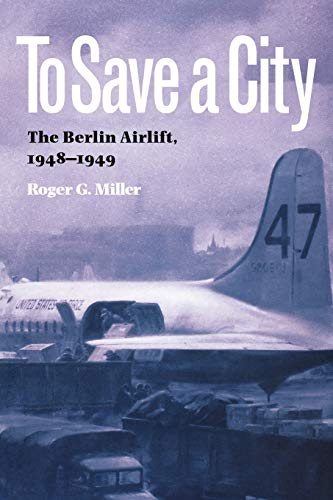9781603440905: To Save a City: The Berlin Airlift, 1948-1949 (Texas A&M University Military History Series)