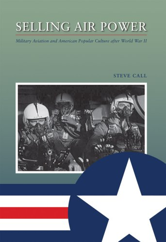 9781603440912: Selling Air Power: Military Aviation and American Popular Culture after World War II (Williams-Ford Texas A&M University Military History Series)