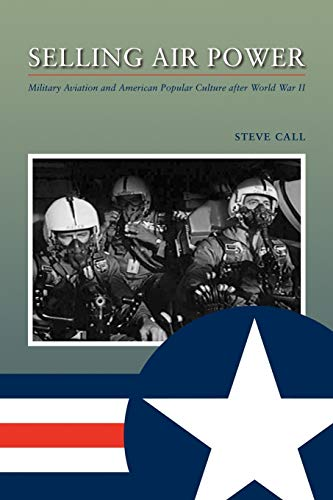 9781603441001: Selling Air Power: Military Aviation and American Popular Culture after World War II (Williams-Ford Texas A&M University Military History Series)