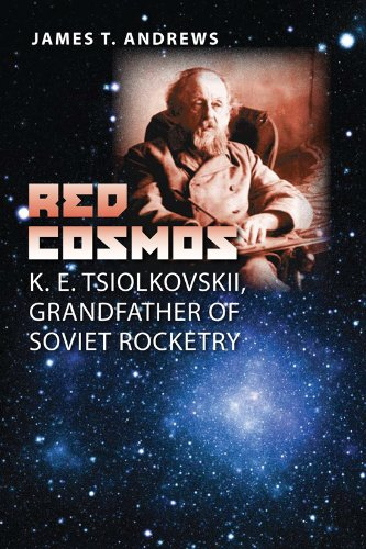 Red Cosmos: K. E. Tsiolkovskii, Grandfather of Soviet Rocketry (Centennial of Flight Series): ...