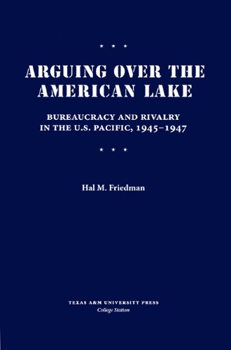 9781603441254: Arguing Over the American Lake: Bureaucracy and Rivalry in the U.S. Pacific, 1945-1947