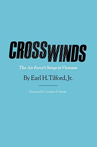 Crosswinds: The Air Force's Setup in Vietnam (Volume 30): Earl H. Tilford, Jr.