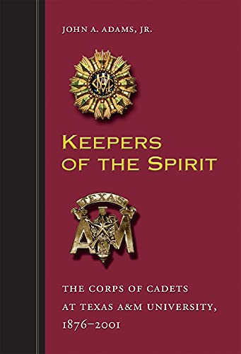 9781603441551: Keepers of the Spirit: The Corps of Cadets at Texas A&M University, 1876–2001 (Centennial Series of the Association of Former Students, Texas A&M University)