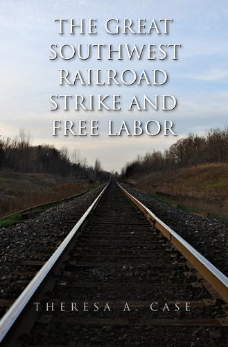 The Great Southwest Railroad Strike and Free Labor: Case, Theresa A.
