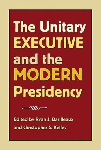 9781603441735: The Unitary Executive and the Modern Presidency (Joseph V. Hughes Jr. and Holly O. Hughes Series on the Presidency and Leadership)